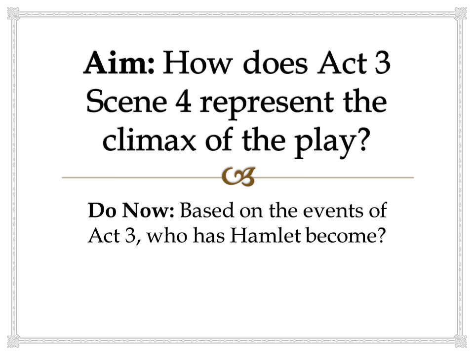 Do Now: Based on the events of Act 3, who has Hamlet become