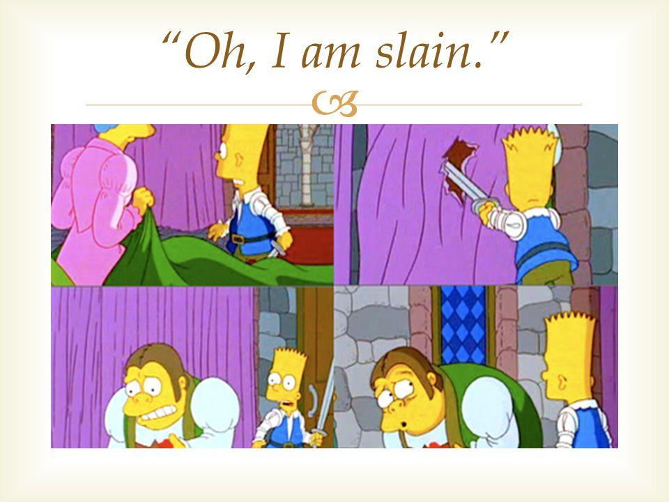  Oh, I am slain.