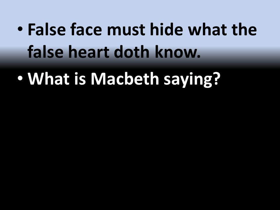 False face must hide what the false heart doth know. What is Macbeth saying?