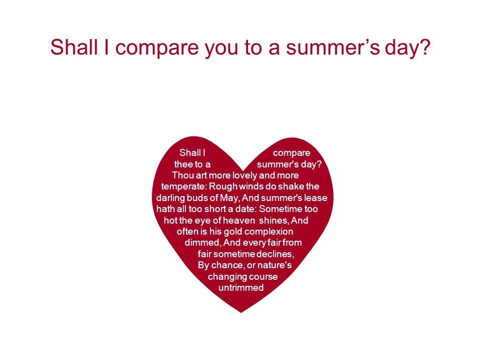 Shall I compare you to a summers day? Example Bullet Point Slide Bullet point –Sub Bullet