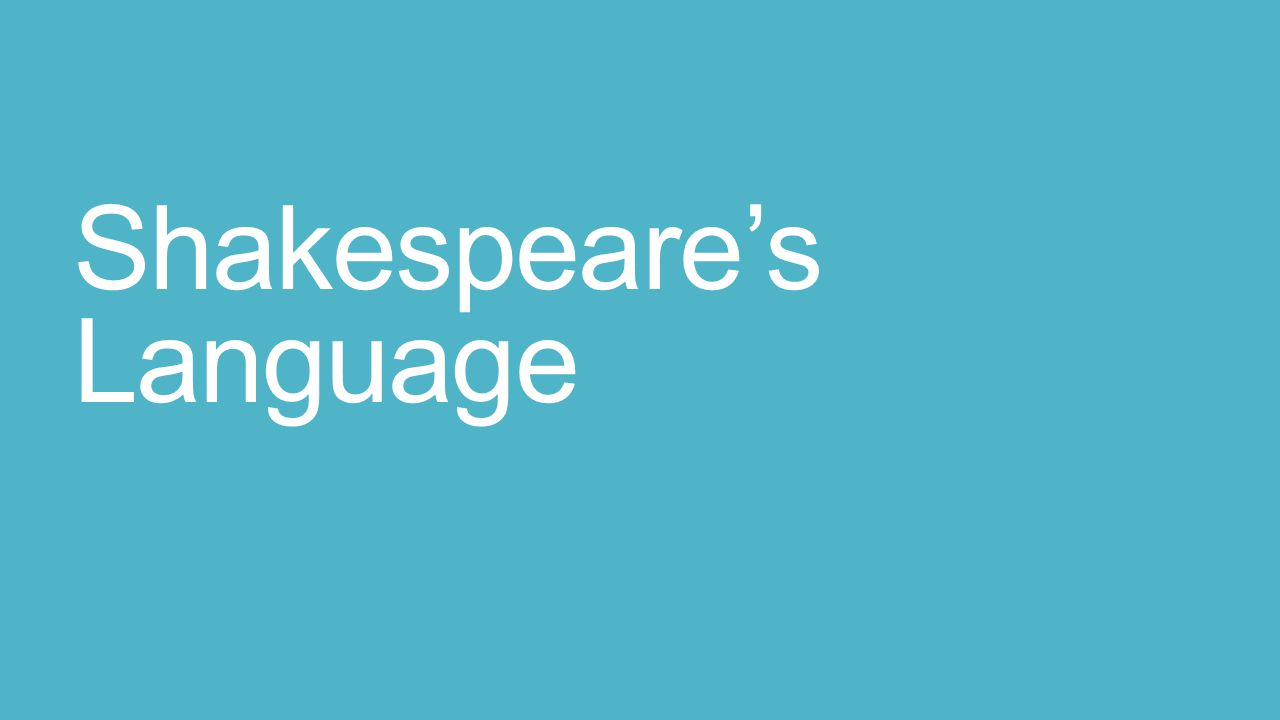 Objective To feel more comfortable with Shakespeare s language, sentence structure, verb forms, and pronouns
