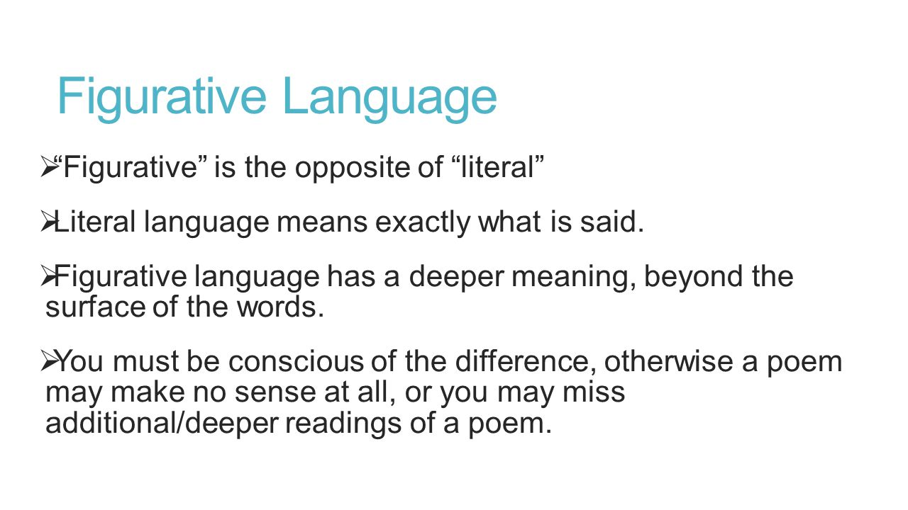 Figurative Language  Figurative is the opposite of literal  Literal language means exactly what is said.