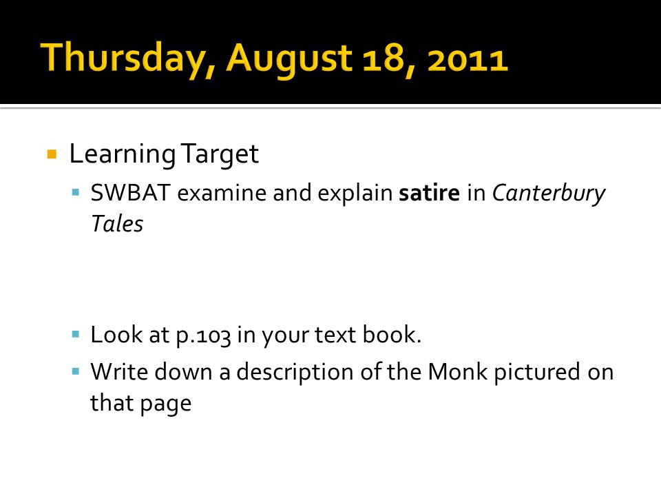  Learning Target  SWBAT examine and explain satire in Canterbury Tales  Look at p.103 in your text book.