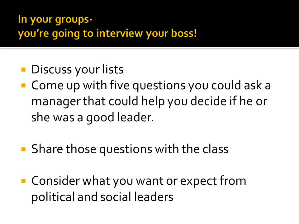  Discuss your lists  Come up with five questions you could ask a manager that could help you decide if he or she was a good leader.