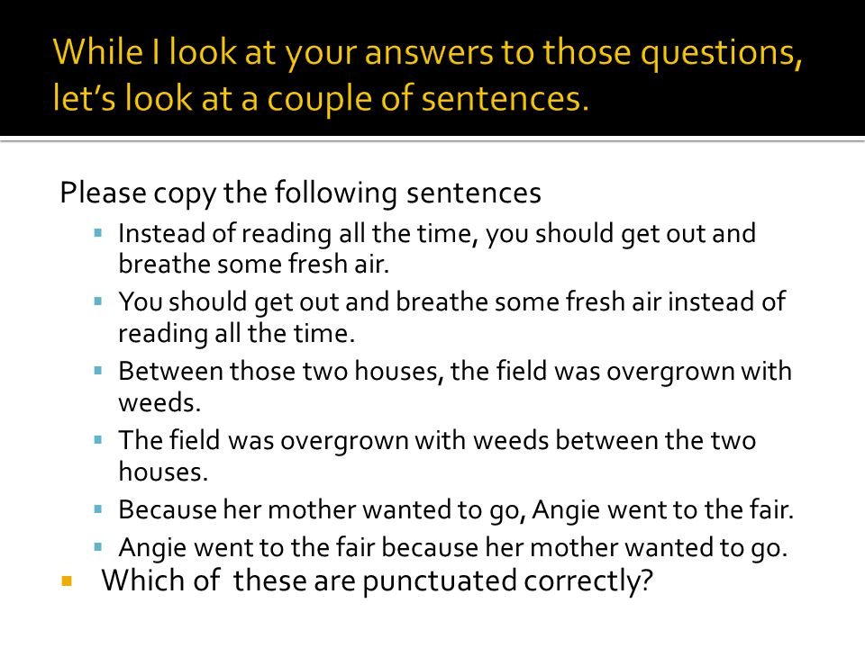 Please copy the following sentences  Instead of reading all the time, you should get out and breathe some fresh air.