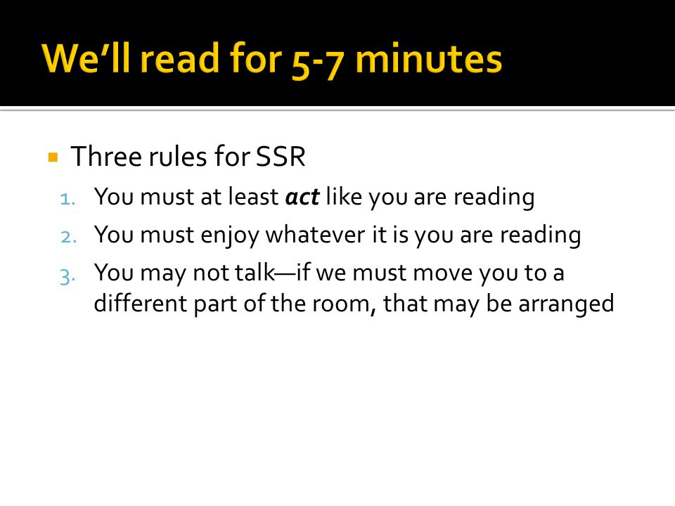  Three rules for SSR 1. You must at least act like you are reading 2.