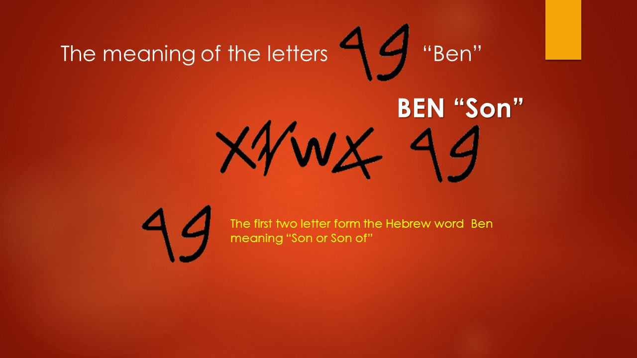 BEN Son The first two letter form the Hebrew word Ben meaning Son or Son of The meaning of the letters Ben