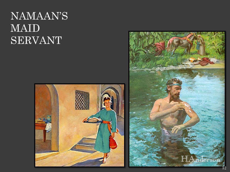 NAMAAN'S MAID SERVANT 32