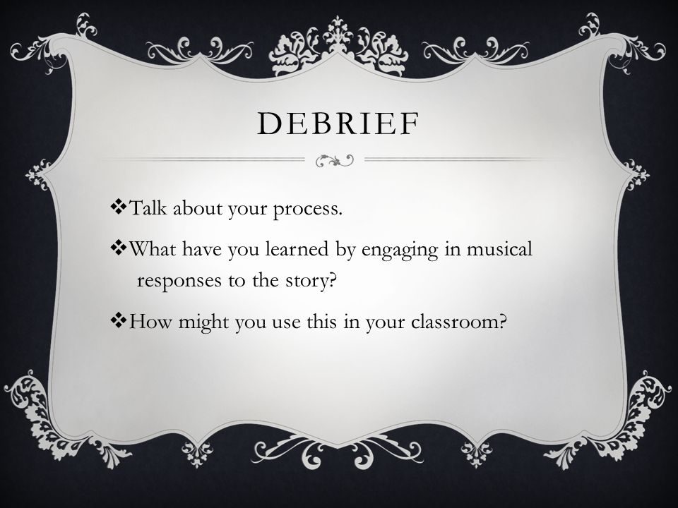 DEBRIEF  Talk about your process.