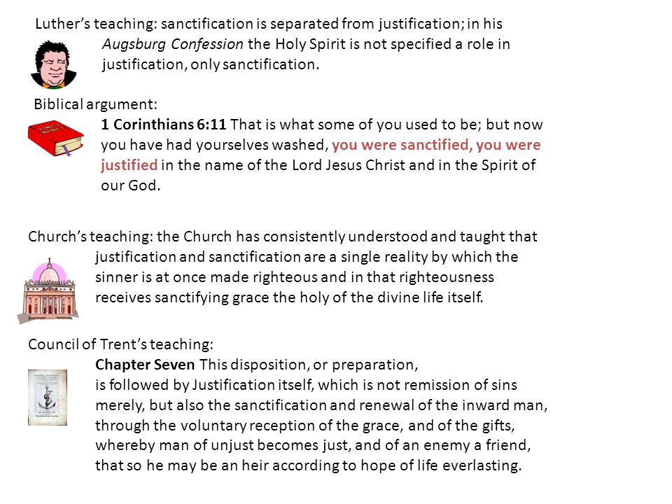 Luther's teaching: sanctification is separated from justification; in his Augsburg Confession the Holy Spirit is not specified a role in justification, only sanctification.
