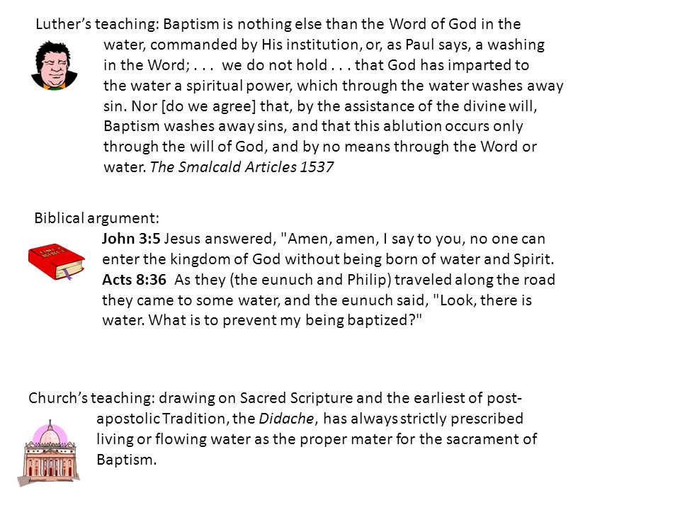 Luther's teaching: Baptism is nothing else than the Word of God in the water, commanded by His institution, or, as Paul says, a washing in the Word;...