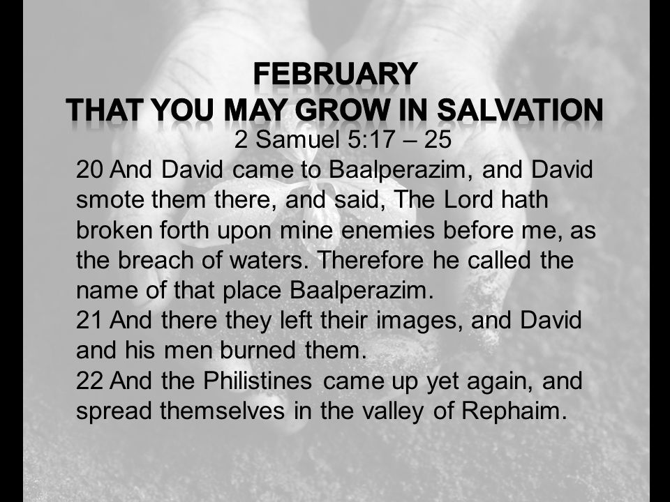 2 Samuel 5:17 – 25 20 And David came to Baalperazim, and David smote them there, and said, The Lord hath broken forth upon mine enemies before me, as the breach of waters.