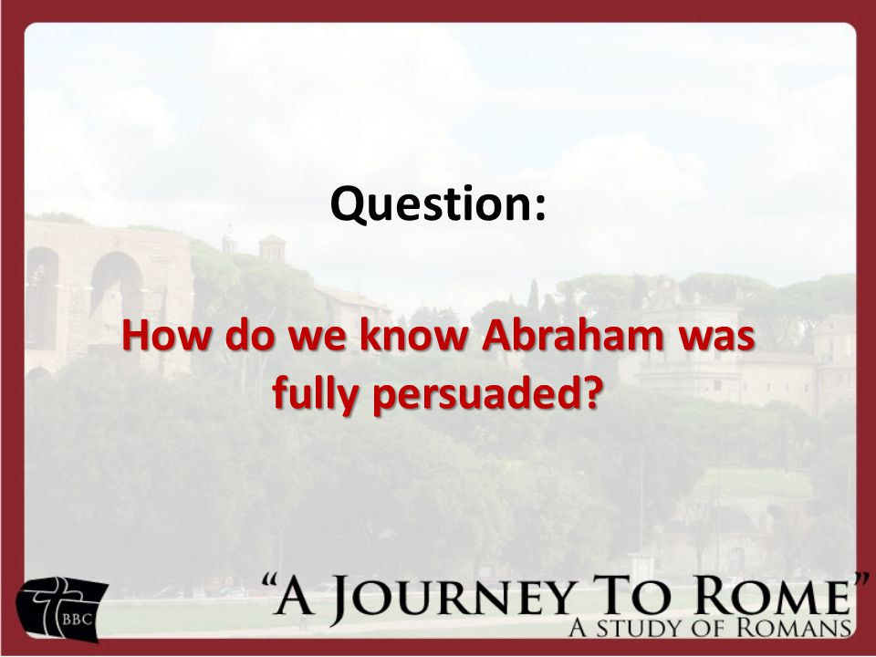 Question: How do we know Abraham was fully persuaded?