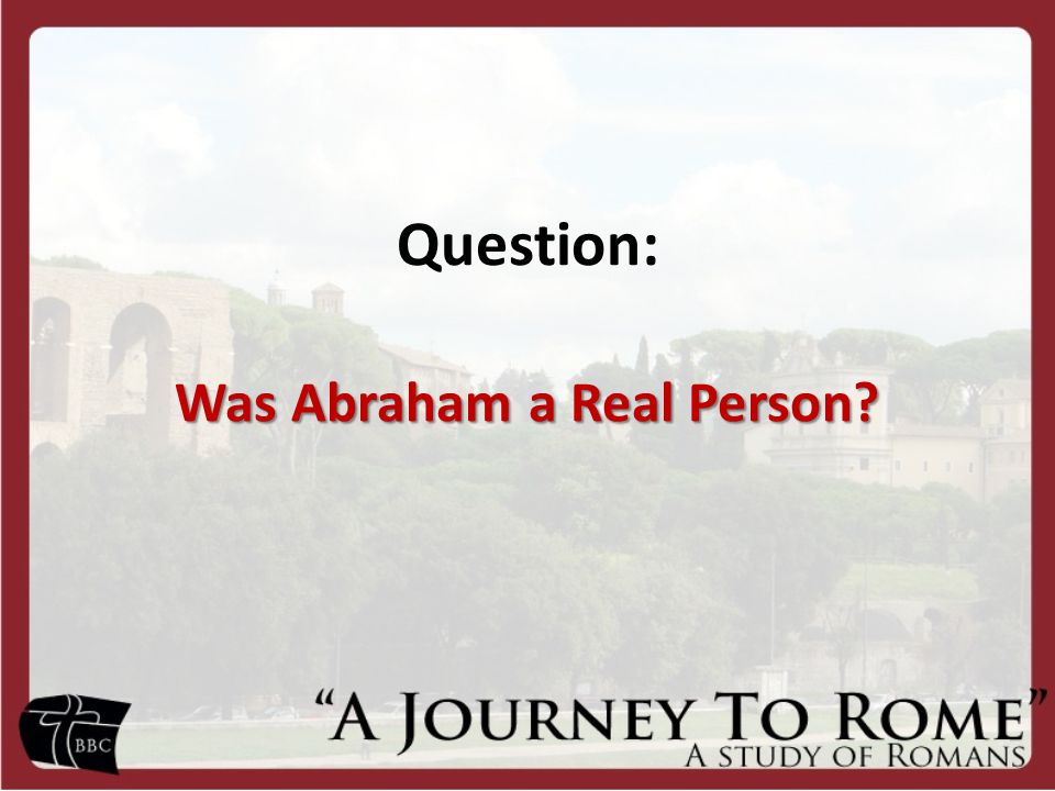 Question: Was Abraham a Real Person?