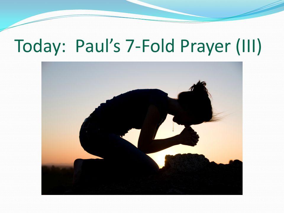 Today: Paul's 7-Fold Prayer (III)