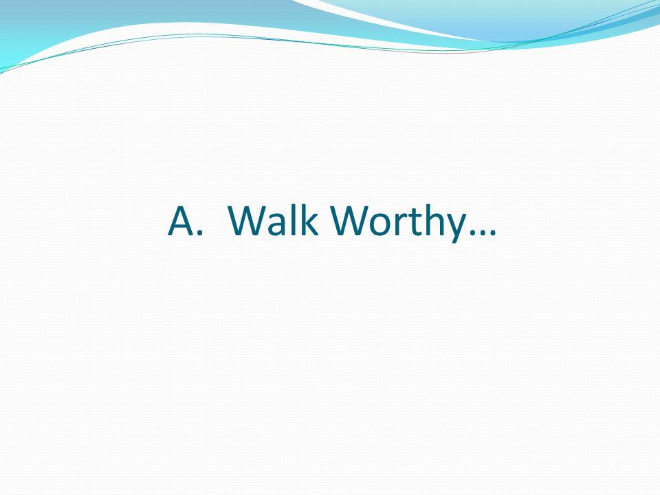 A. Walk Worthy…