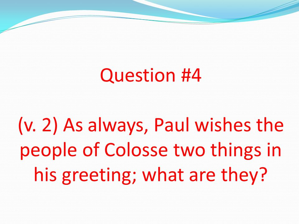 Question #5 (v. 3) Paul reminds them he is always doing what for them?