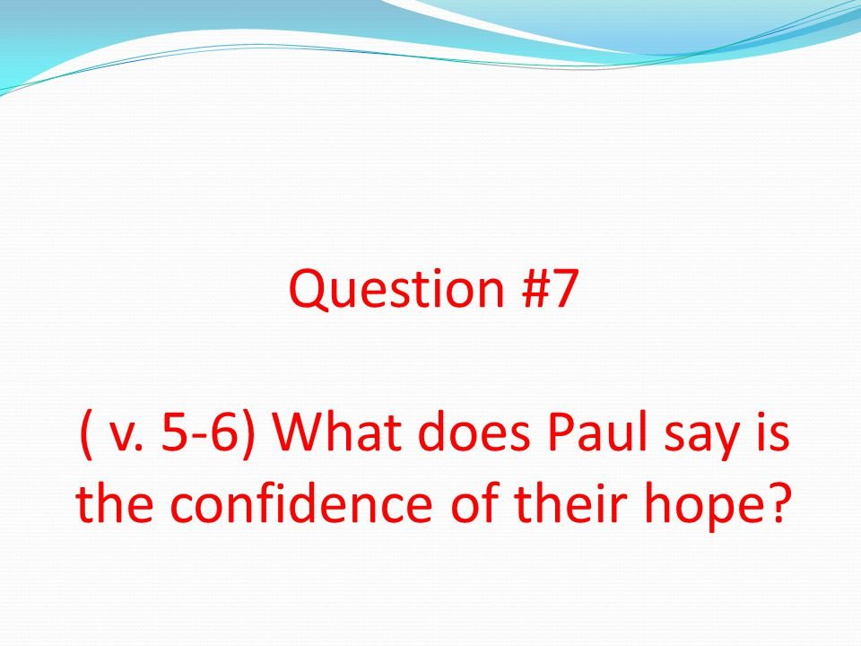 Question #8 There were 3 results of their faithfulness to the Word: 1.