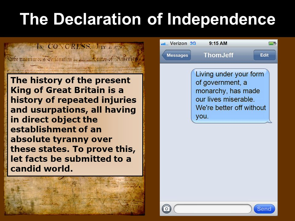 The Declaration of Independence The history of the present King of Great Britain is a history of repeated injuries and usurpations, all having in direct object the establishment of an absolute tyranny over these states.