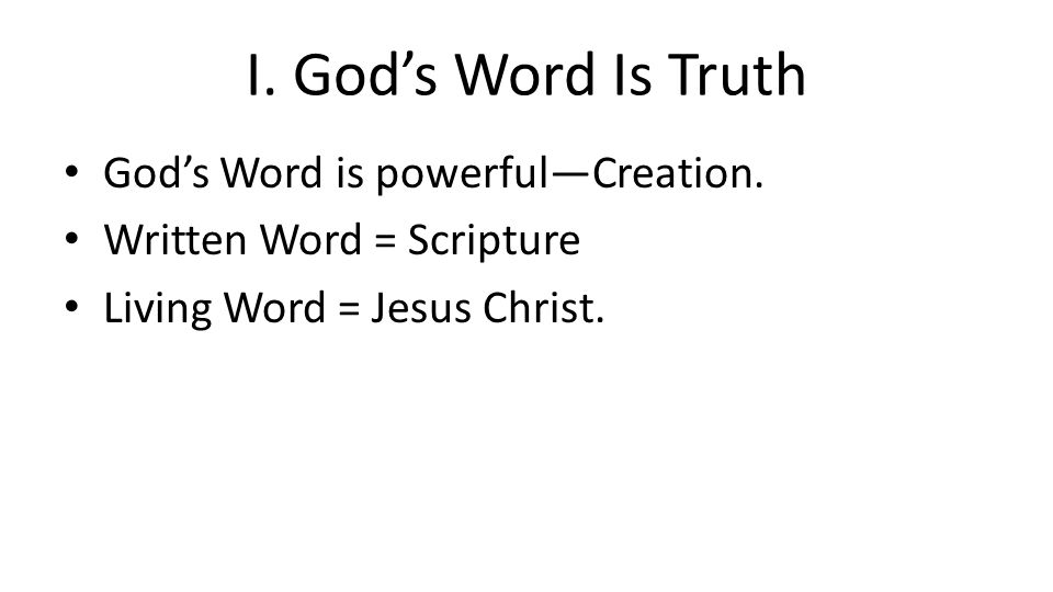 I. God's Word Is Truth God's Word is powerful—Creation.