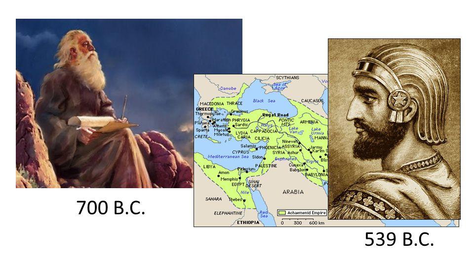 700 B.C. 539 B.C.