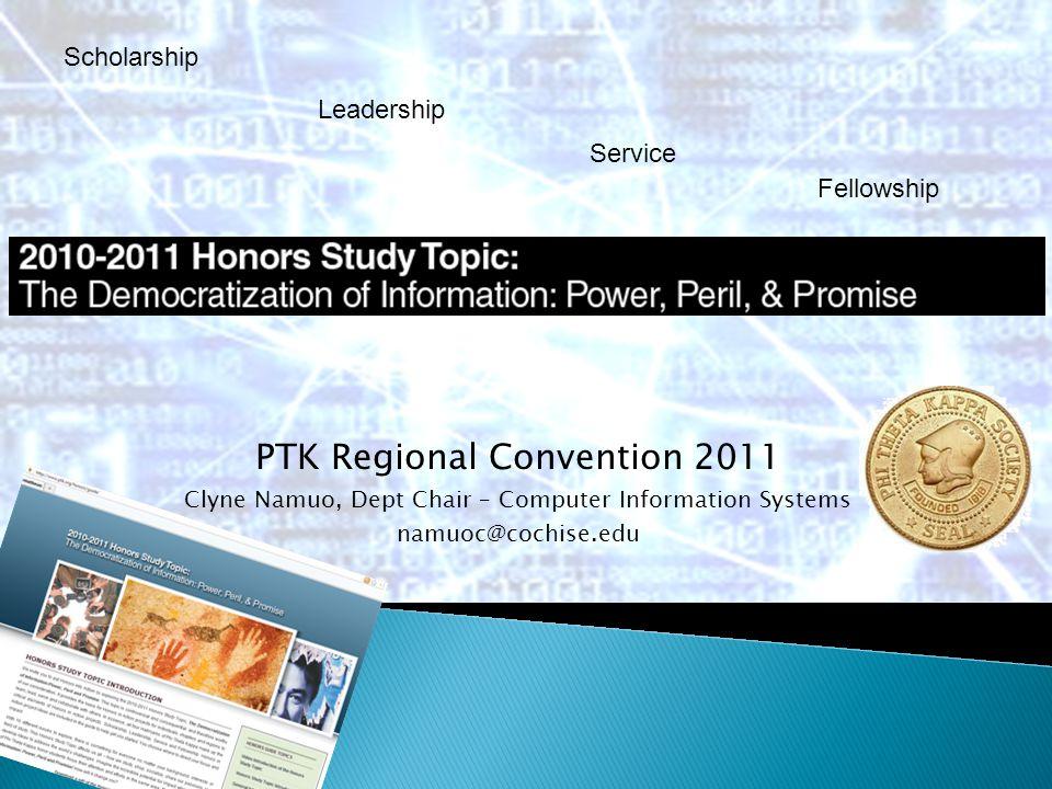PTK Regional Convention 2011 Clyne Namuo, Dept Chair – Computer Information Systems namuoc@cochise.edu Scholarship Leadership Service Fellowship