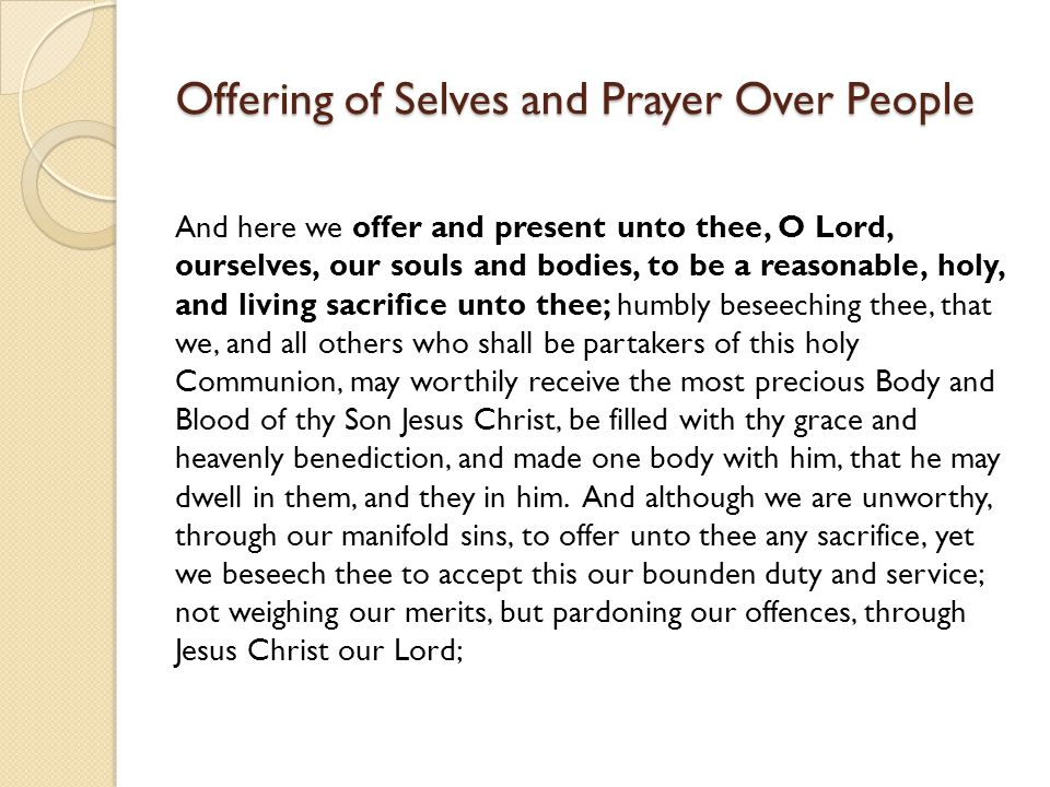 Prayer Over the People And we earnestly desire thy fatherly goodness mercifully to accept this our sacrifice of praise and thanksgiving; most humbly b