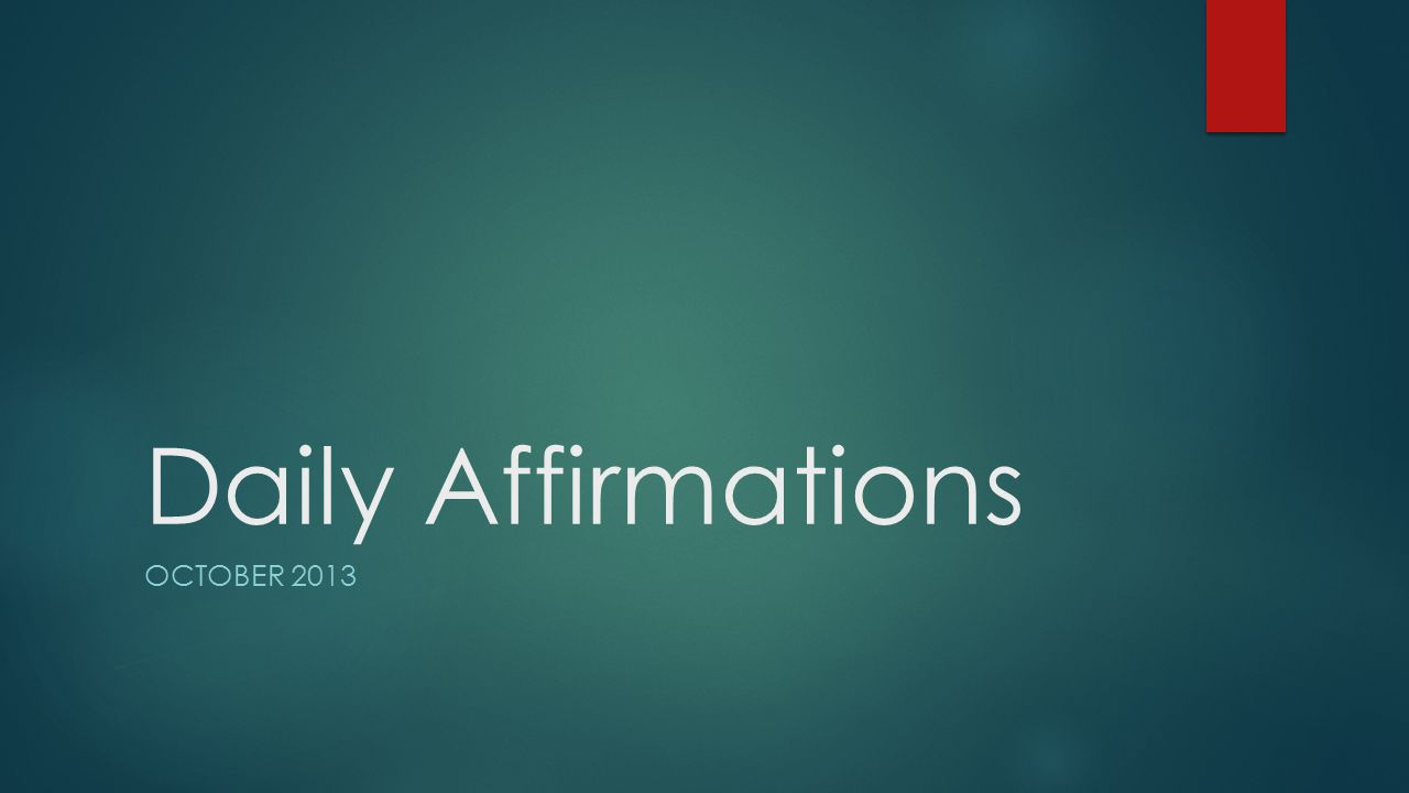 Daily Affirmations OCTOBER 2013