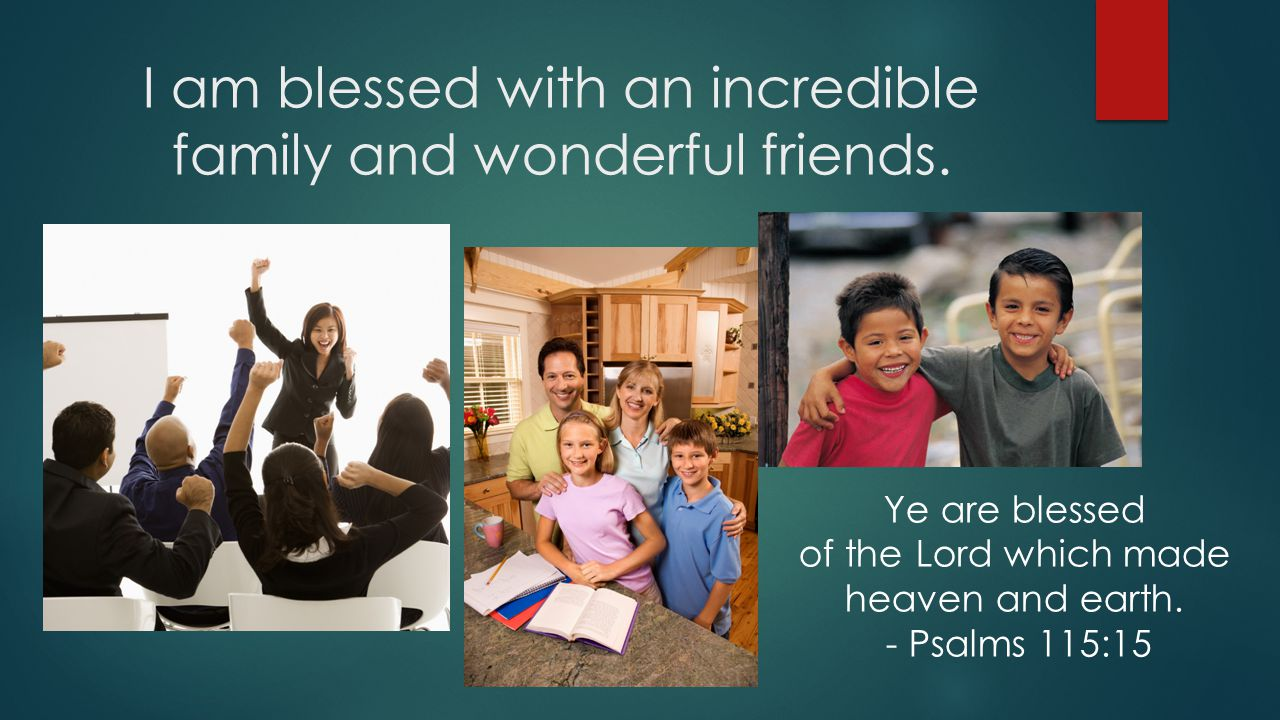 I am blessed with an incredible family and wonderful friends.
