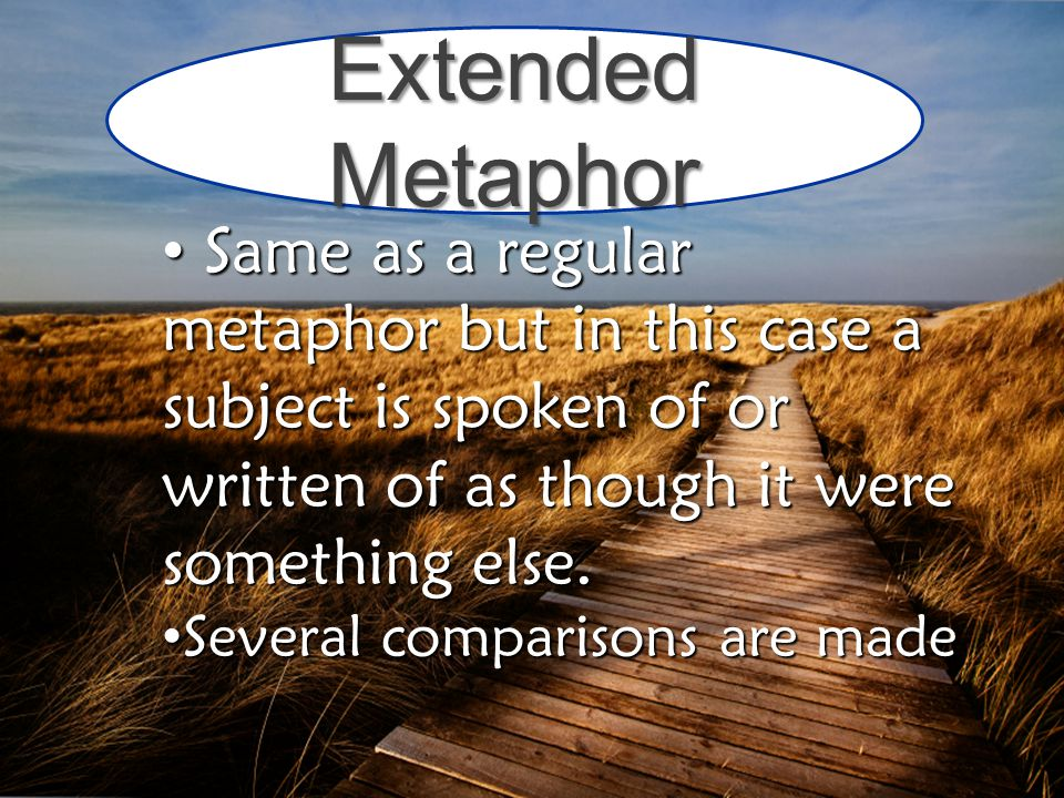 MMetaphors- Figure of speech in which one thing is spoken of as though it were something else. DDoes not use like or as to make the comparison. Ex