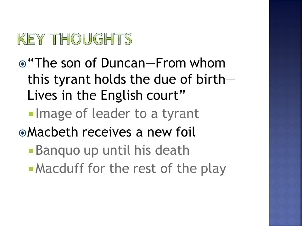 """ """"The son of Duncan—From whom this tyrant holds the due of birth— Lives in the English court""""  Image of leader to a tyrant  Macbeth receives a new"""