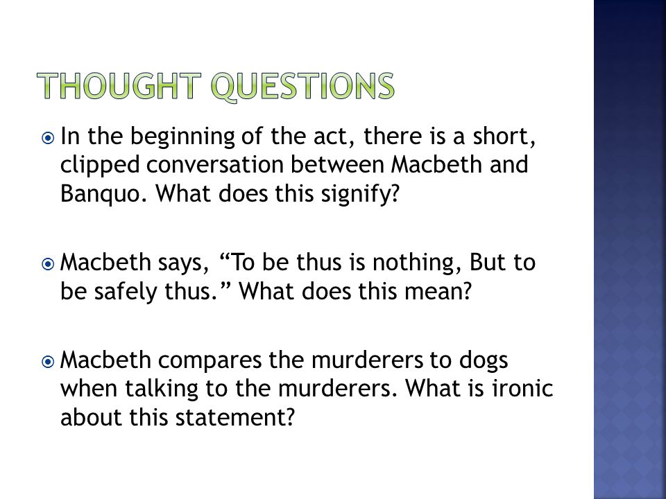  In the beginning of the act, there is a short, clipped conversation between Macbeth and Banquo.