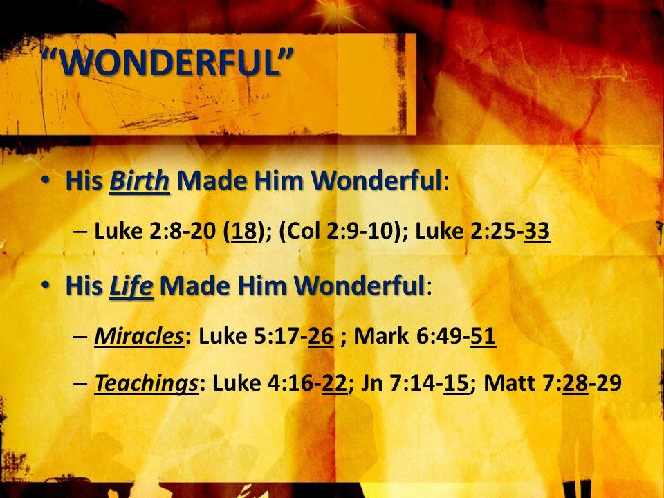 WONDERFUL His Death Made Him Wonderful His Death Made Him Wonderful: – (Gal 6:14); Matt 27:13-14; (1 Pet 2:24) His Resurrection Made Him Wonderful His Resurrection Made Him Wonderful: – Luke 24:2-6; 11-12