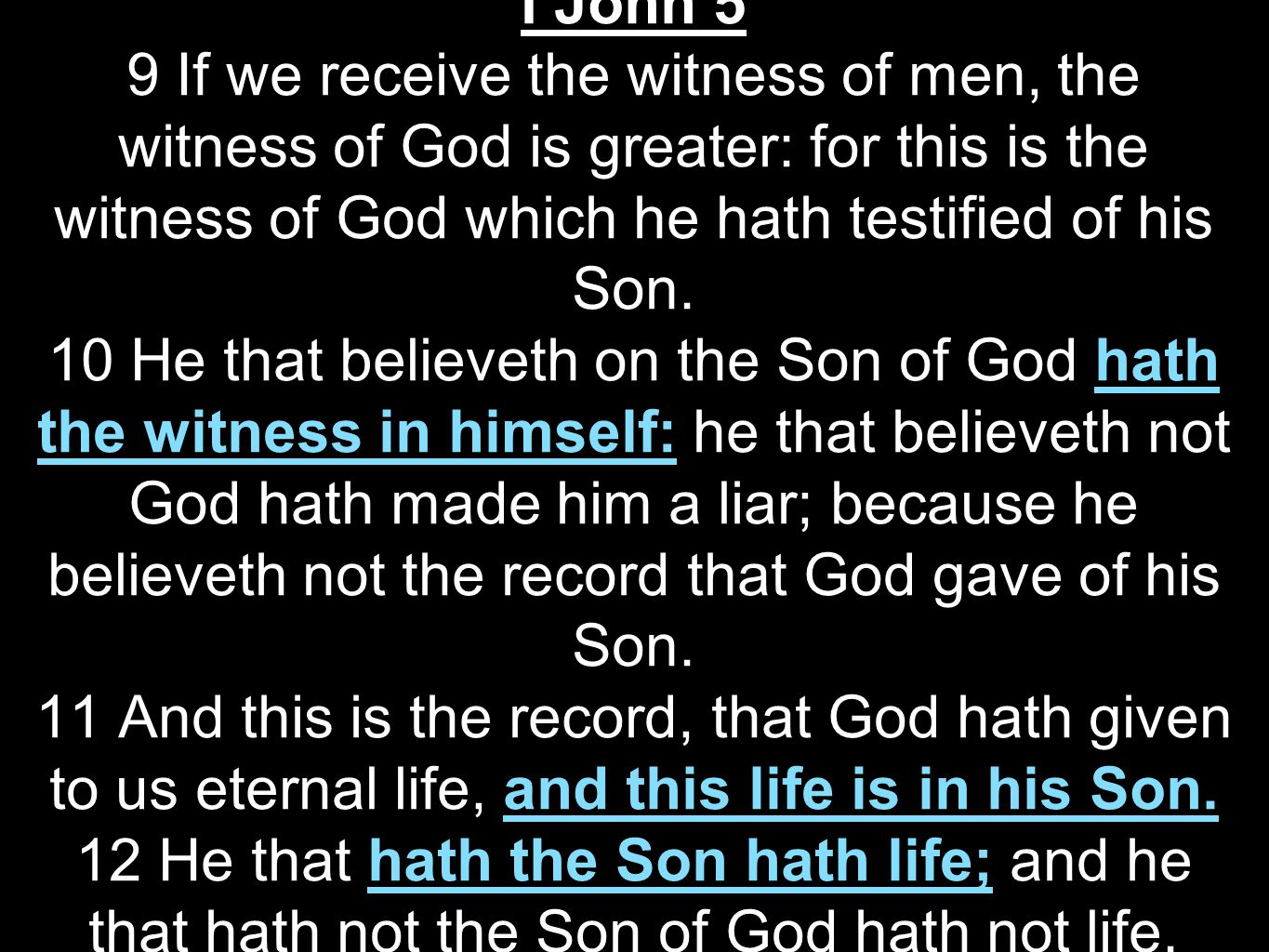 I John 5 9 If we receive the witness of men, the witness of God is greater: for this is the witness of God which he hath testified of his Son.
