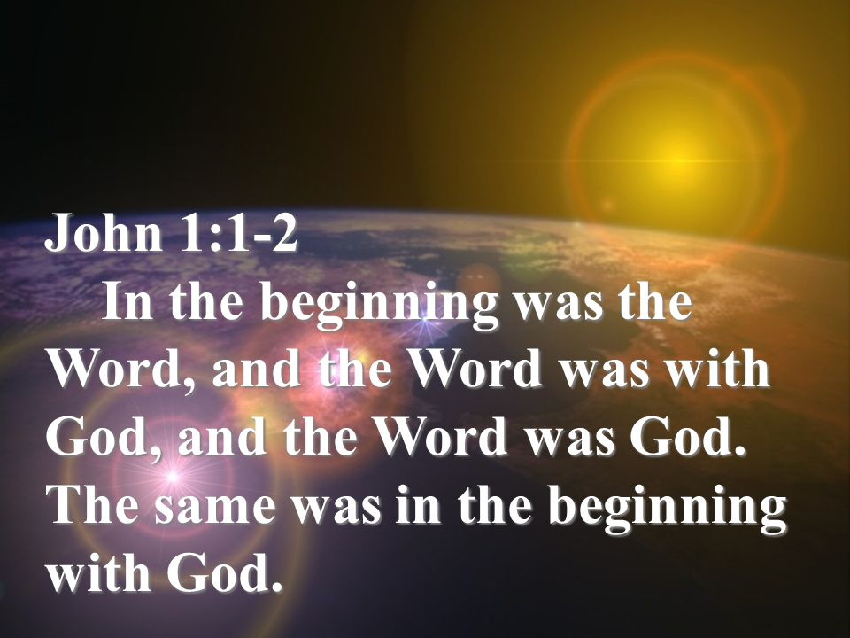 John 1:14 And the Word was made flesh, and dwelt among us, (and we beheld his glory, the glory as of the only begotten of the Father,) full of grace and truth.