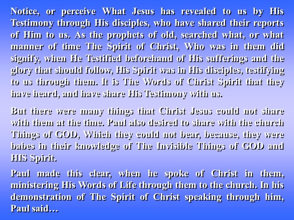 Notice, or perceive What Jesus has revealed to us by His Testimony through His disciples, who have shared their reports of Him to us.