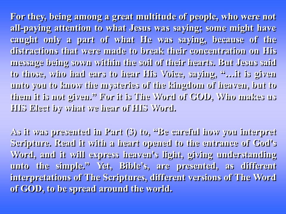 Paul made It clear to the church at Corinth that his speech and his preaching was not with enticing words of man s wisdom, or man's logical conclusions.