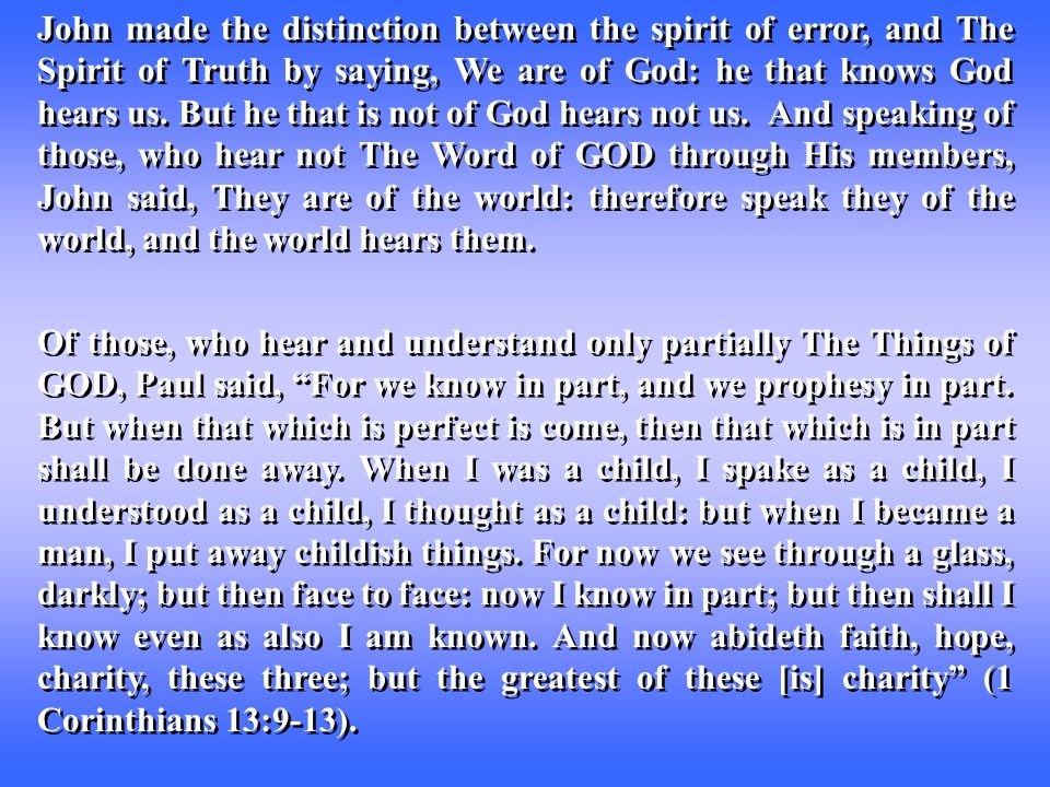 John made the distinction between the spirit of error, and The Spirit of Truth by saying, We are of God: he that knows God hears us.