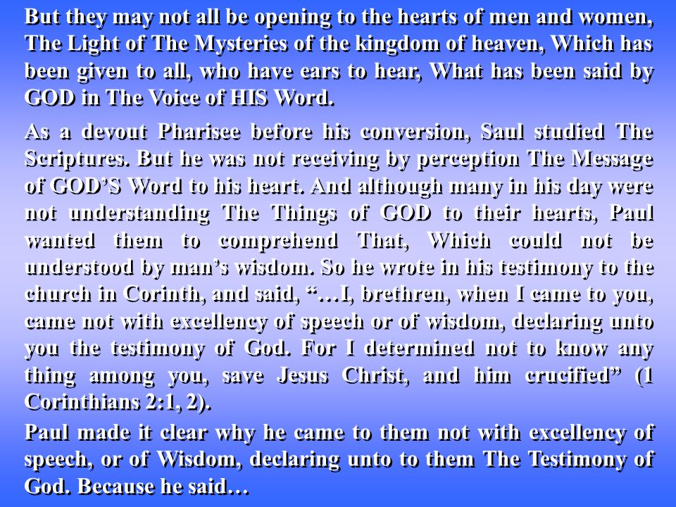 But they may not all be opening to the hearts of men and women, The Light of The Mysteries of the kingdom of heaven, Which has been given to all, who have ears to hear, What has been said by GOD in The Voice of HIS Word.