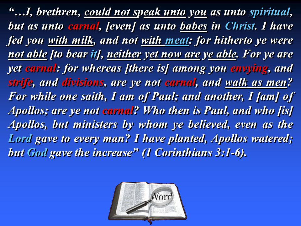"""…I, brethren, could not speak unto you as unto spiritual, but as unto carnal, [even] as unto babes in Christ. I have fed you with milk, and not with"