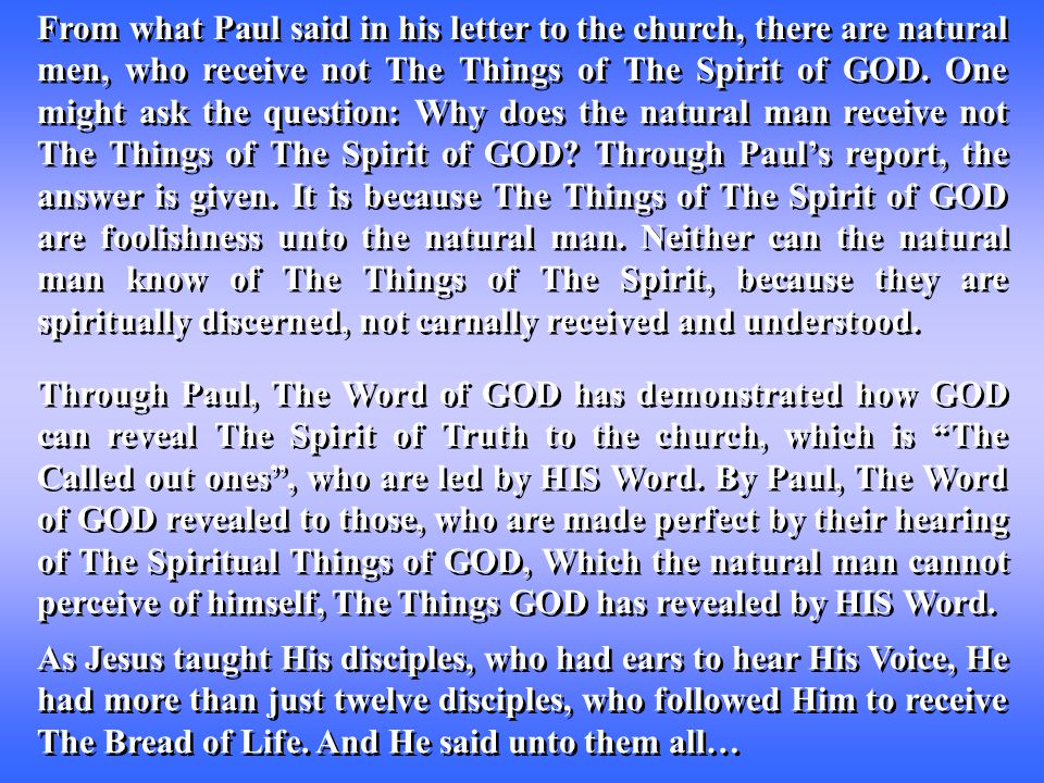 From what Paul said in his letter to the church, there are natural men, who receive not The Things of The Spirit of GOD.