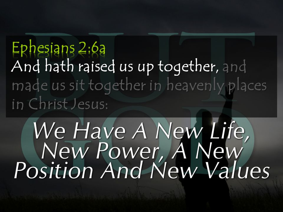 We Have A New Life, New Power, A New Position And New Values