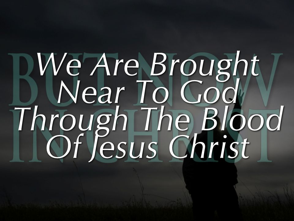 We Are Brought Near To God Through The Blood Of Jesus Christ