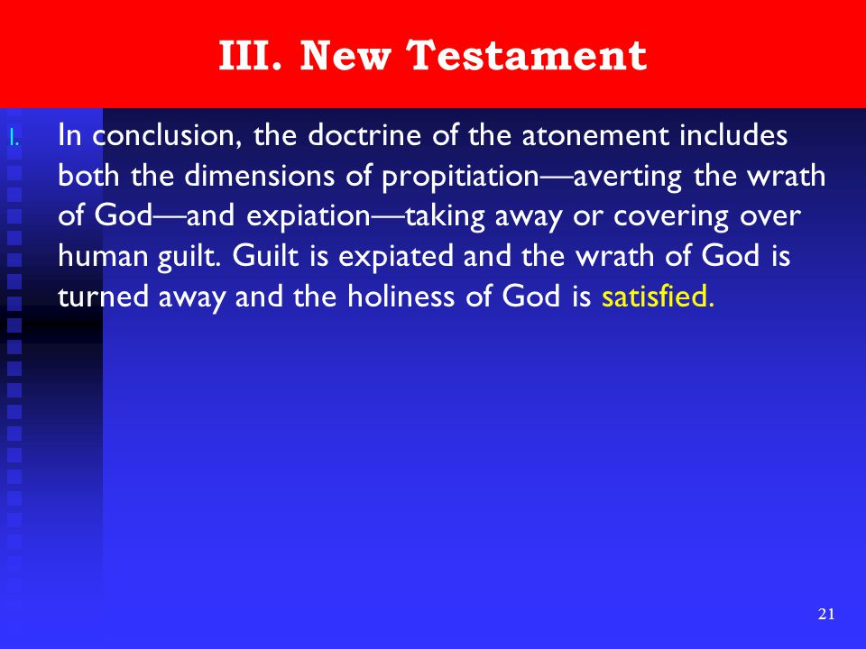 21 III. New Testament l. In conclusion, the doctrine of the atonement includes both the dimensions of propitiation—averting the wrath of God—and expia