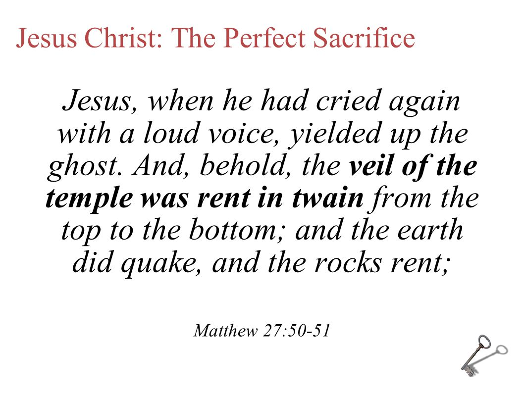 Jesus Christ: The Perfect Sacrifice Jesus, when he had cried again with a loud voice, yielded up the ghost.