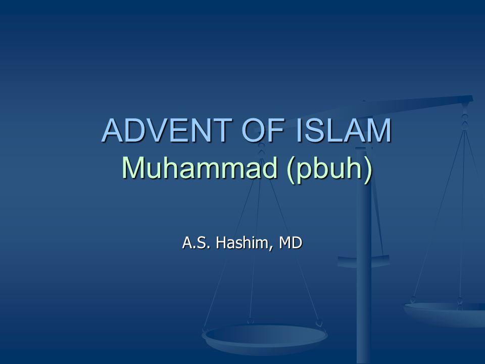 ADVENT OF ISLAM Muhammad (pbuh) A.S. Hashim, MD