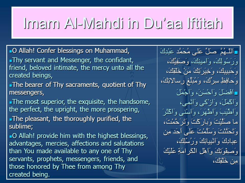 Imam Al-Mahdi in Du'aa Iftitah O Allah! Confer blessings on Muhammad, O Allah! Confer blessings on Muhammad, Thy servant and Messenger, the confidant,
