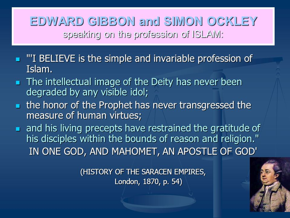 EDWARD GIBBON and SIMON OCKLEY speaking on the profession of ISLAM: I BELIEVE is the simple and invariable profession of Islam.