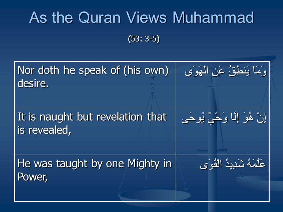 As the Quran Views Muhammad (33: 56-57) Surely Allah and His angels bless the Prophet; O you who believe.