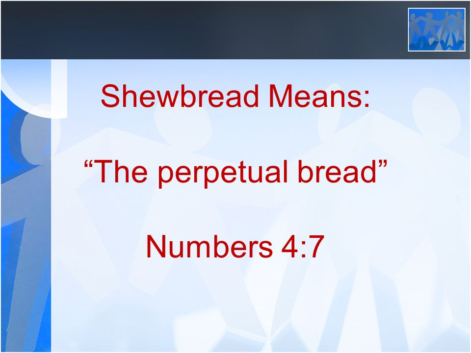 """Shewbread Means: """"The perpetual bread"""" Numbers 4:7"""